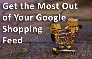 Get the Most Out of Your Google Shopping Feed
