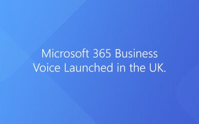 Microsoft 365 Business Voice Launched in the UK.