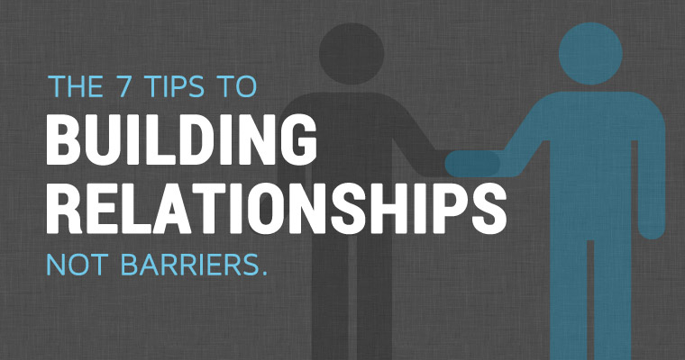 The 7 Tips to Building Relationships, Not Barriers.