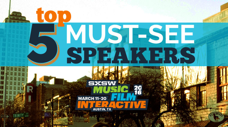 Top Five Must-See Speakers at SXSW 2016