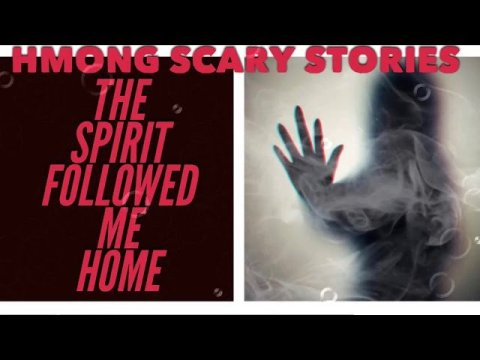 HMONG SCARY STORIES The Spirit Followed Me Home