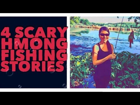 4 SCARY HMONG FISHING STORIES
