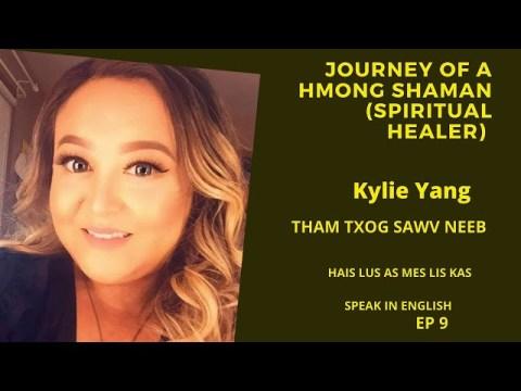 EP 9:  Journey of a Hmong Shaman (Spiritual Healer) Kylie Yang