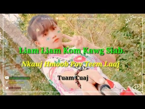 Nhạc Bốc Hmong remix. Liam Liam Kom Kawg Siab. duab nkauj hmoob pov teem laaj tuam cuaj....