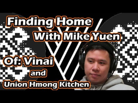 Finding Home: Chef Mike Yuen of Vinai/Union Hmong Kitchen