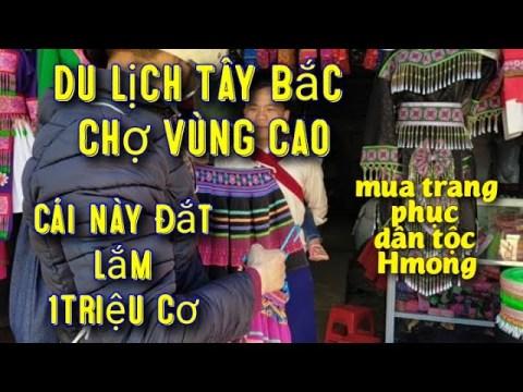 Du Lịch Đi Chợ Vùng Cao Mua Trang Phục Dân Tộc Hmong Choáng Với Trang Phục Tiền Triệu Người Hmong.