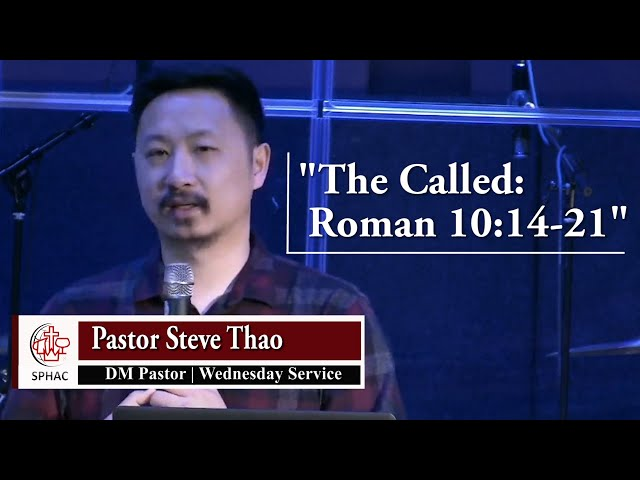 """07-07-2021    Wednesday Service """"The Called: Roman 10:14-21""""    Pastor Steve Thao"""