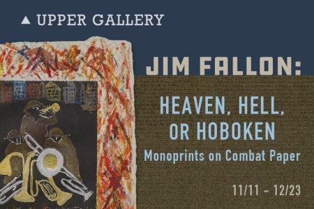 "Art Opening: Jim Fallon's ""Heaven, Hell or Hoboken: Monoprints on Combat Paper"""