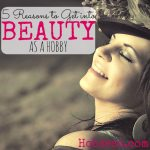 5 Reasons to Have Beauty as a Hobby