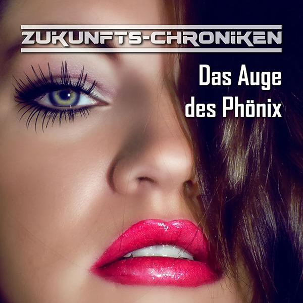 Zukunfts-Chroniken (3) Das Auge des Phönix - Hörspielprojekt 2015