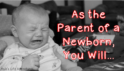 As the Parent of a Newborn, You Will...