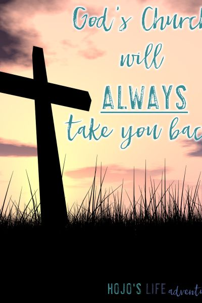 God's Church Will ALWAYS Take You Back