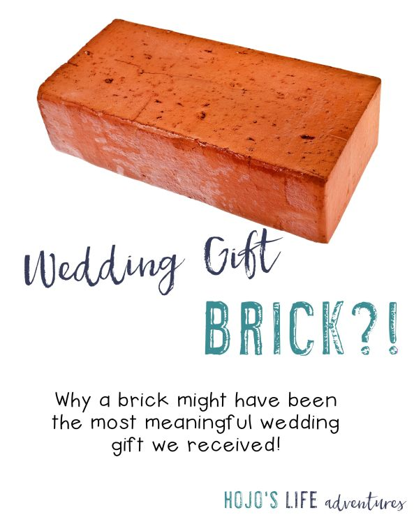 How can a brick be the most meaningful wedding gift I received? (And also the most tear jerking?) Click to find out!