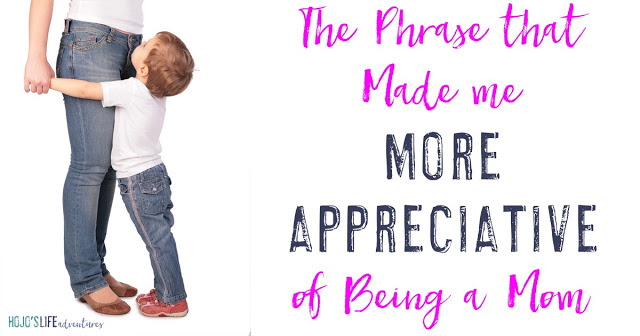 Being a mom is hard, and sometimes you don't know if others realize it. Then you hear one phrase that makes you so appreciative that your heart is about to burst. Find out what that phrase was for me.