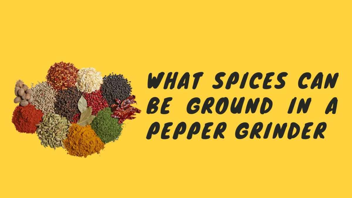 What Spices Can Be Ground in a Pepper Grinder