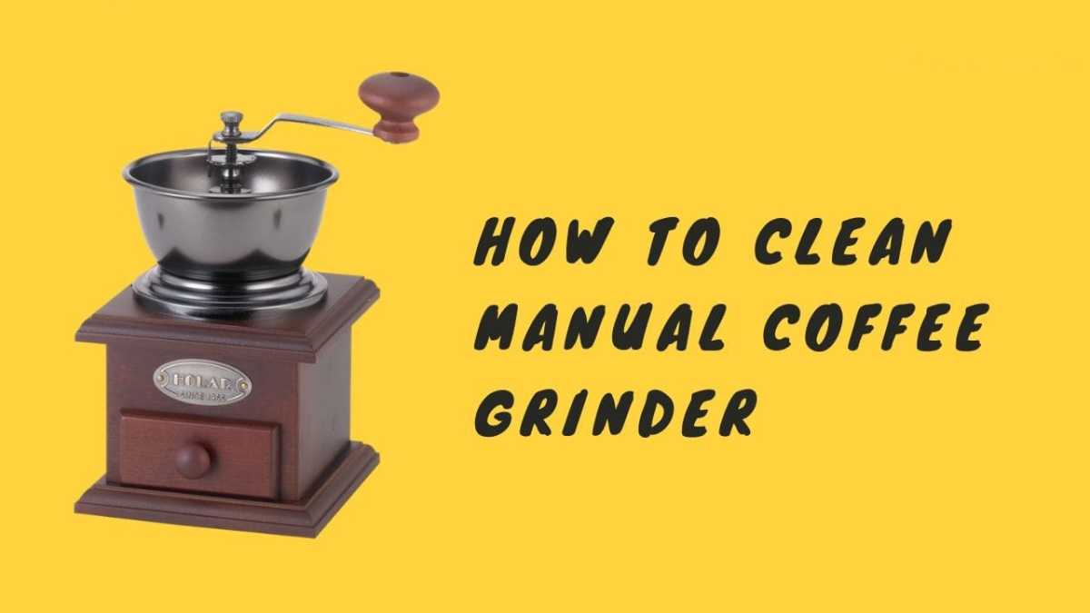 how to clean manual coffee grinder