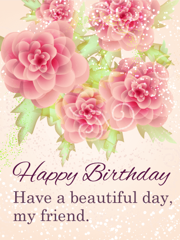 Have A Beautiful Day Happy Birthday Card For Friends
