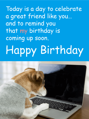 My Birthday Is Coming Up! Funny Birthday Card Birthday