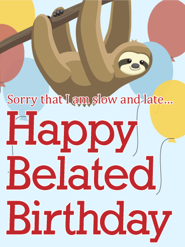 I Am Slow And Late Happy Belated Birthday Card