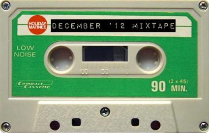 Holiday Matinee's December 2012 Mixtape