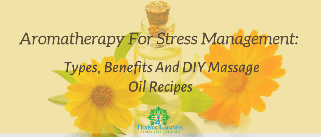 Aromatherapy For Stress Management_ Types, Benefits And DIY Massage Oil Recipes