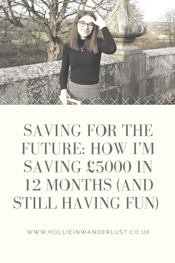 How I'm saving £5000 in 12 months and still having fun! Hollie in Wanderlust | Lifestyle Blogger