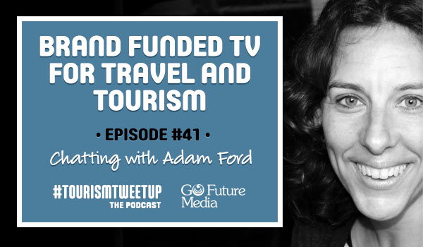 Episode 41 Adam Ford Branded TV and branded video content for travel and tourism