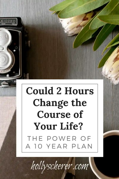 Could 2 Hours Change the Course of Your Life? – The Power of a 10 Year Plan