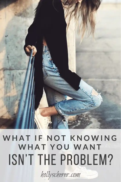 What if not knowing what you want isn't the problem?