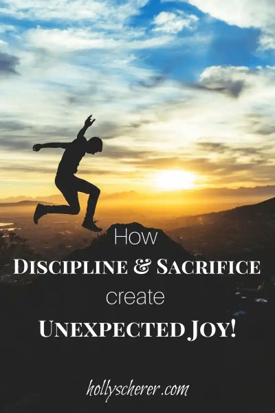 How Discipline and Sacrifice Create Unexpected Joy