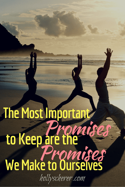 The Most Important Promises to Keep are the Promises We Make to Ourselves