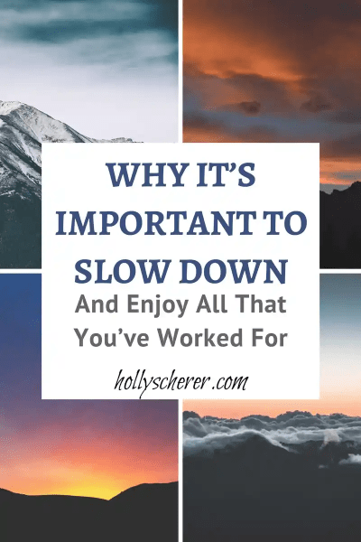 Why it's Important to Slow Down and Enjoy All That You've Worked For