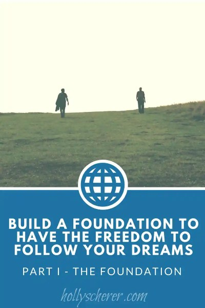 Build a Foundation to Have the Freedom to Follow Your Dreams – Part I