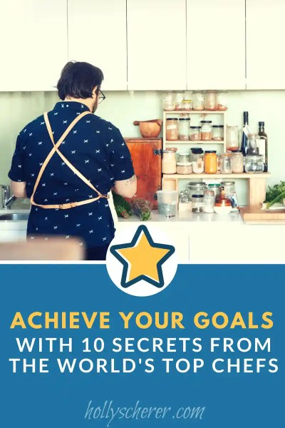 Achieve Your Goals with 10 Secrets from the World's Top Chefs