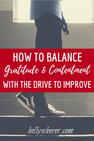 How to Balance Gratitude and Contentment with the Drive to Improve