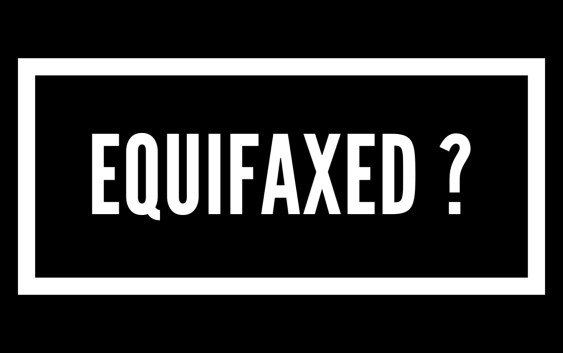 Have you been equifaxed?