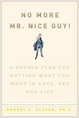 No More Mr Nice Guy: A Proven Plan for Getting What You Want in Love, Sex and Life Book Cover