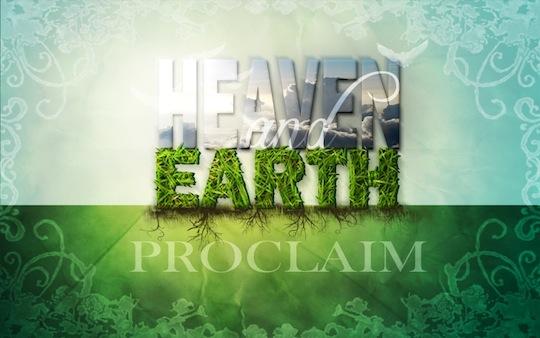heaven and earth proclaim