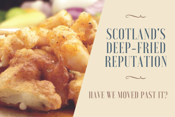 Food and Drink PR image for a blog post on Scotland's deep-fried reputation