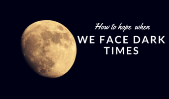 How to Hope When We Face Dark Times