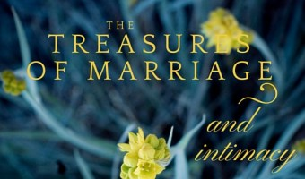 The Treasures of Marriage and Intimacy