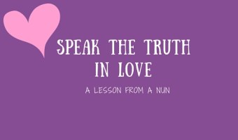 Speak the Truth In Love: A Lesson from a Nun