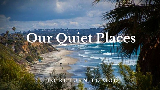 Our Quiet Places to Return to God