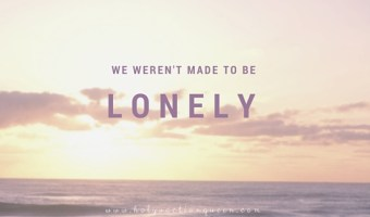 We Weren't Meant to be Lonely