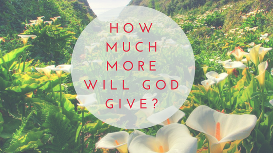 How Much More Does God Give?