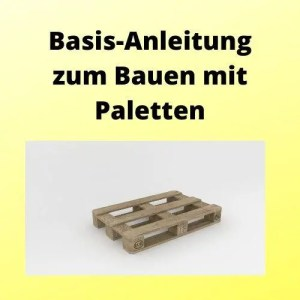 Basis-Anleitung zum Bauen mit Paletten