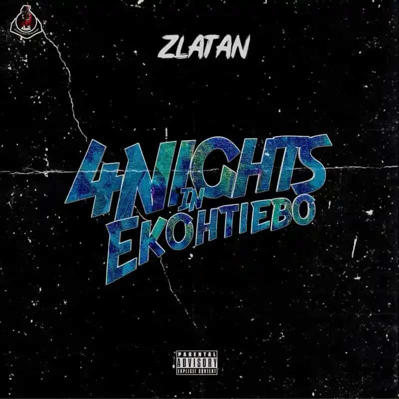 MP3: Zlatan – 4 Days In Ekotieeboh