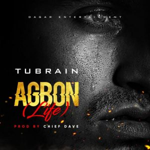MP3: Tubrain – Agbon (Prod  By Chief Dave) Mp4 Download | HOME4ENT COM