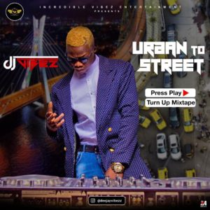 DOWNLOAD MIXTAPE: Dj Vibez - Urban To Street Press Play