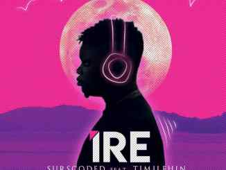 Surscoded Ft Timilehin – Ire (Prod By. BBL)